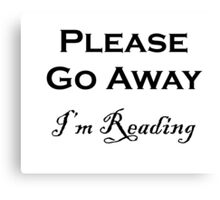 Please Go Away ~ I'm Reading Canvas Print