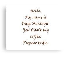 Inigo Montoya's Coffee Canvas Print