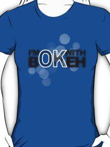 I'm ok with Bokeh! T-Shirt