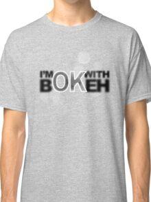 I'm ok with Bokeh! Classic T-Shirt