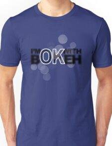 I'm ok with Bokeh! T-Shirt