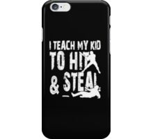 I Teach  My Kid To Hit & Steal - T-shirts & Hoodies iPhone Case/Skin