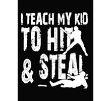 I Teach  My Kid To Hit & Steal - T-shirts & Hoodies Photographic Print