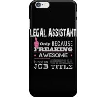 Legal Assistant Only Because Freaking Awesome Is Not An Official Job Title - Tshirts iPhone Case/Skin