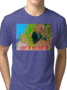 Love It Or Leaf It Tri-blend T-Shirt