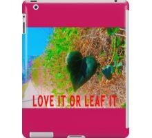 Love It Or Leaf It iPad Case/Skin