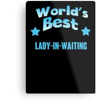 World's best Lady-in-waiting! Metal Print