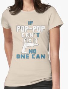 If  Pop-Pop Can't Fix It No One Can - Tshirts & Hoodies T-Shirt