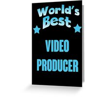 World's best Video Producer! Greeting Card