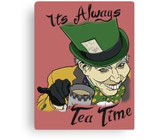 """The Mad Hatter """"Its Always Tea Time"""" Canvas Print"""