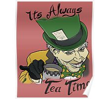 """The Mad Hatter """"Its Always Tea Time"""" Poster"""