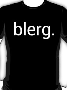 Blerg. T-Shirt
