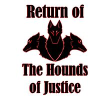 Return of the Hounds of Justice Photographic Print