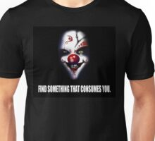 Find Something That Consumes You Unisex T-Shirt