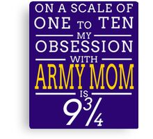 ON A SCALE OF ONE TO TEN MY OBSESSION WITH ARMY MOM IS 9 34 Canvas Print
