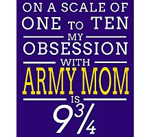 ON A SCALE OF ONE TO TEN MY OBSESSION WITH ARMY MOM IS 9 34 Photographic Print