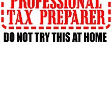 professional tax preparer  do not try this at home by teeshirtz