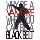 Why be a Vampire? by KRASH (Ashlee Fensand)
