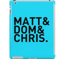 Matt&Dom&Chris. (black) iPad Case/Skin