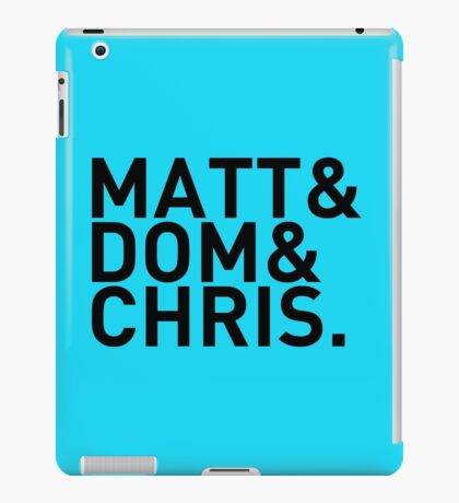 Matt&Dom&Chris. (black) iPad Case/Skin