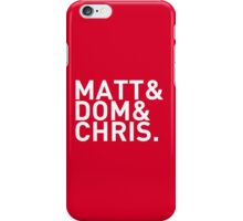 Matt&Dom&Chris. (white) iPhone Case/Skin