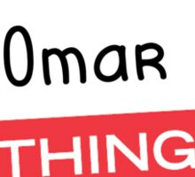 Its a Omar thing you wouldnt understand! Sticker