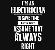 I am an Electrician to save time lets just assume I am always right T-Shirt
