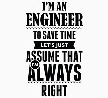 I am an Engineer to save time lets just assume i am always right T-Shirt