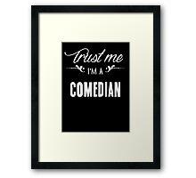 Trust me I'm a Comedian! Framed Print