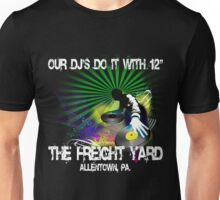 """Our DJ's Do It With 12"""" - FREIGHT YARD SHIRT Unisex T-Shirt"""