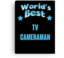 World's best Tv Cameraman! Canvas Print
