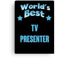 World's best Tv Presenter! Canvas Print