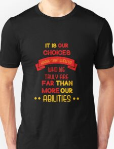 It is our choices harry..  T-Shirt