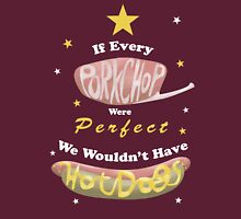 If Every Porkchop Were Perfect... Unisex T-Shirt
