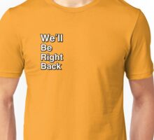 We'll Be Right Back Unisex T-Shirt