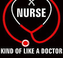 Nurse, kind of like a doctor but nicer by creativecm
