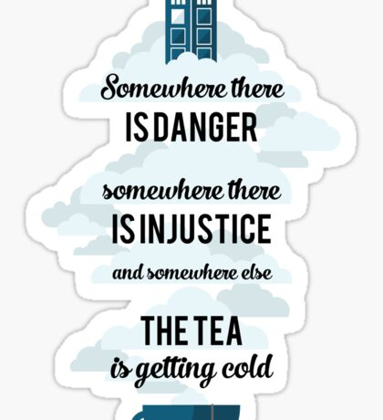 Doctor Who Somewhere tea is getting cold Sticker