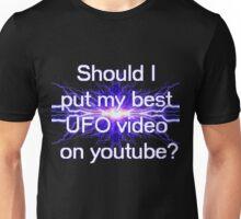 Should I put my best UFO video on youtube? Unisex T-Shirt