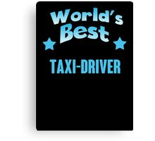 World's best Taxi-driver! Canvas Print