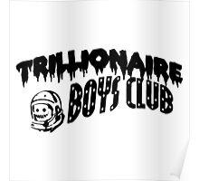 TRILLIONAIRE BOYS CLUB (BLACK PRINT) Poster