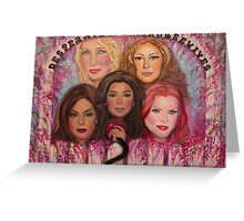 The Desperate Housewives of Wisteria Lane Greeting Card