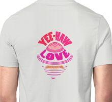 YEE-HAW... LOVE flies IN... Unisex T-Shirt