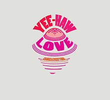 YEE-HAW... LOVE flies IN... Unisex T-Shirt