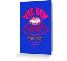 YEE-HAW... LOVE flies IN... Greeting Card