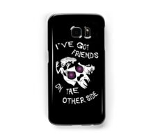 I've got friends on the other side... Samsung Galaxy Case/Skin