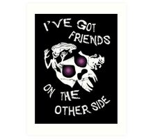 I've got friends on the other side... Art Print