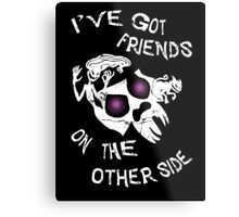 I've got friends on the other side... Metal Print