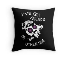 I've got friends on the other side... Throw Pillow
