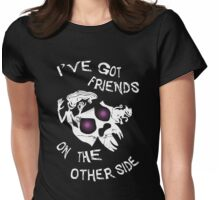 I've got friends on the other side... Womens Fitted T-Shirt