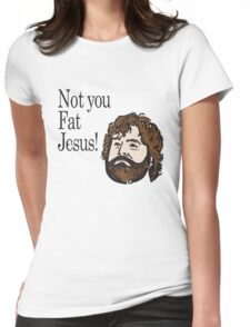 Not you fat jesus!  Womens Fitted T-Shirt